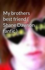 My brothers best friend ( Shane Dawson fanfic ) by hellokittylicious