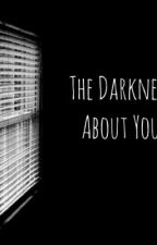 The Darkness About You by darknessaboutStory