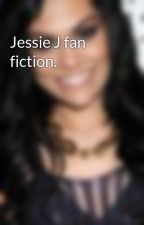 Jessie J fan fiction. by CornishPasties