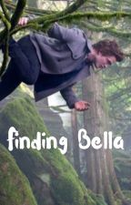 Finding Bella (ON HOLD) by LovelyHonour