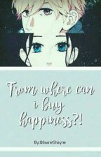 من أين أستطيع شراء السعادة؟!! ~ قيد التعديل ~ by BilsaneShayne
