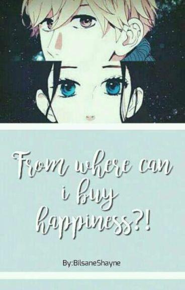 من أين أستطيع شراء السعادة؟!! ~ قيد التعديل ~