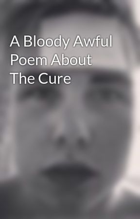 A Bloody Awful Poem About The Cure by PhilDudek