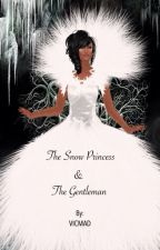 The Snow Princess & The Gentleman (Completed) (Short Story)✅ by VICMAD