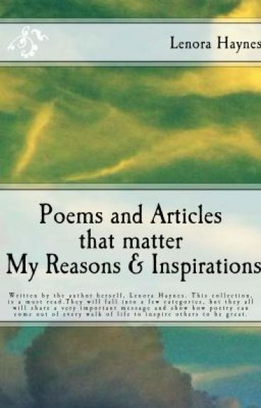Poems and Articles that matter My Reasons & Inspirations by LenoraUptownsInspire