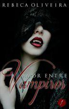 Amor Entre  Vampiros by beka-oliver