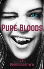 Pure Bloods by Princess4ever