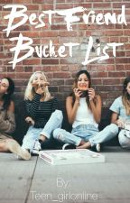 Bestfriend bucket list  by Teen_girlonline