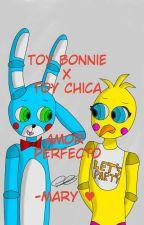 """Toy Bonnie x Toy Chica """"amor perfecto"""" (LENTAS ACTUALIZACIONES) by Mary3187"""