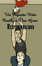 Un Pequeño Niño Conlleva Una Gran Responsabilidad. by TiNyWip