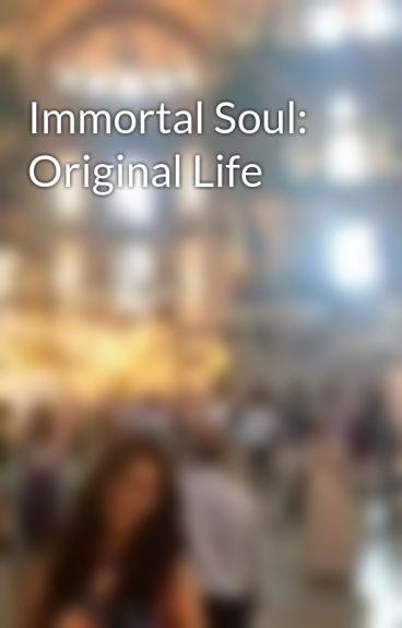 Immortal Soul: Original Life by SenoodleDoodle