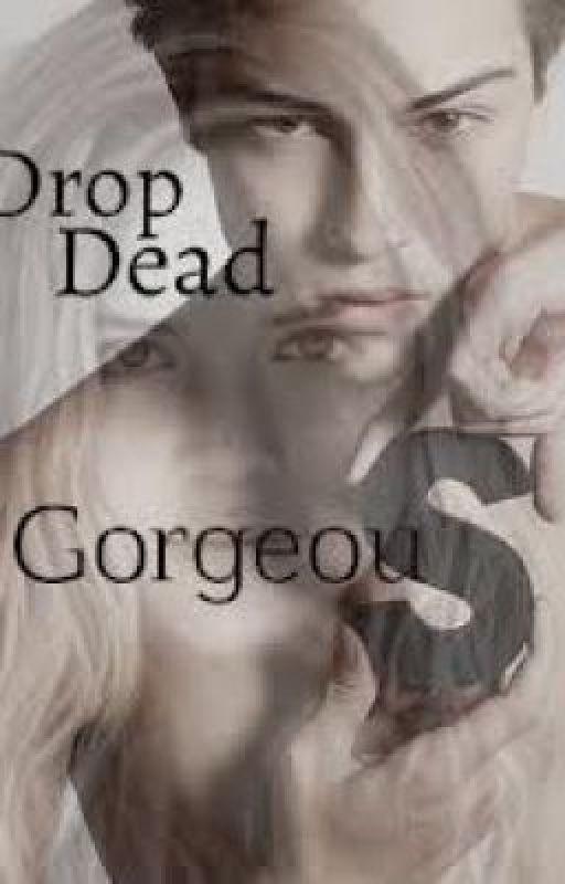 Drop Dead Gorgeous by Brook19