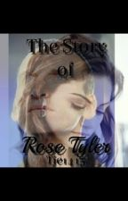 The Story of Rose Tyler by Tje1415