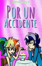 Por Un Accidente [SoarinDash] [Pausada] by -AppleJackSparkle-