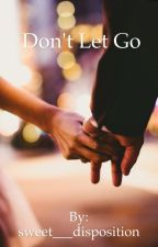 Don't Let Go- Lisa Cimorelli (Fanfic) by sweet___disposition