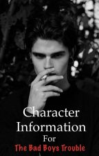 Character Information (The Bad Boys Trouble) by xthe_unknown_writerx