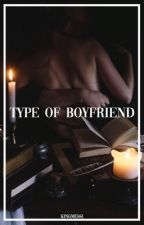 Type Of Boyfriend  by kingmessi