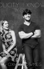 I Know You ❤️ (Olicity Fanfic) by FoxHollowMeg