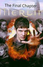 Merlin: The Last Chapter by ShiningLikeSilver