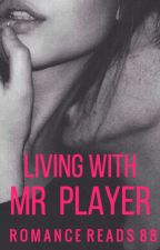 Living With Mr Player by RomanceReads88