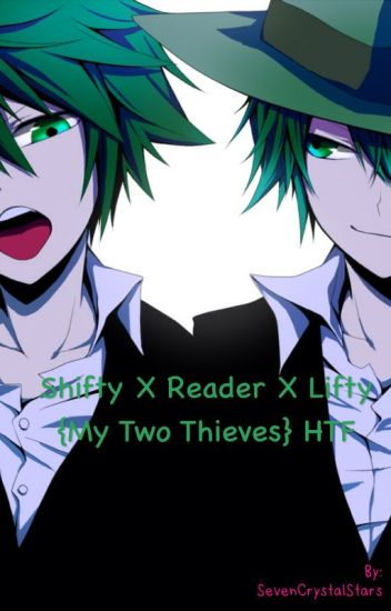 Shifty X Reader X Lifty {My Two Thieves} HTF