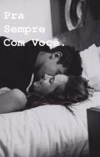 Pra Sempre Com Você. ❤ by Poxa_liv