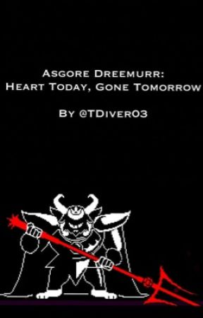 Asgore Dreemurr: Heart Today, Gone Tomorrow  by TDiver03