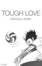 tough love ;; nishinoya x reader by yoongei