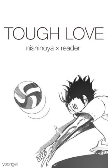 tough love ;; nishinoya x reader