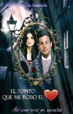 El Tonto que me robo mi Corazón (Louis y Tú) by alo_tomlinson