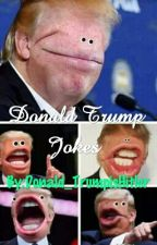 Donald Trump Jokes  by BrookeBonifield