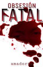 Obsesión Fatal (Yaoi/Gay) by amadortz