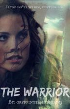 The Warrior [Maze Runner Fanfiction] by GryffinTeamCaptain3