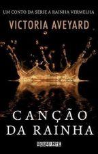 Canção Da Rainha - Serie A Rainha VErmelha - Victoria Aveyard by callmebea11