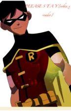 P L E A S E... S T A Y {Robin x reader} by DontJudgeMyFandom