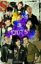 Cosas De Idiots  by EmmyrodriguezXD