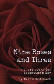 Nine Roses and Three [short story - complete] by DavidRodeback