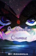 All Cookies Crumble (ON HIATUS) by AirashiLia