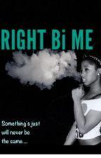 Right Bi Me  by babygirlrissa1
