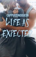 Life as Expected #Wattys2016 by cappuccinoqueen