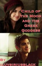 Child of the Moon and the Greek Goddess (A Remus Lupin Love Story) by iluvsiriusblack