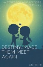 DESTINY....MADE THEM MEET AGAIN...  by Anikniti