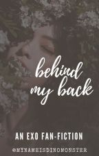 Behind My Back [EXO FanFic] by mynameiscollen