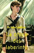 La Chica del Laberinto (Newt Y Tu) by NeverlandRoss