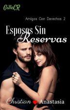 Esposos Sin Reservas (ACD #2) [Pausada] by GilleCR