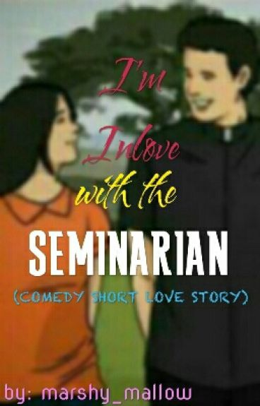 I'm In Love with the SEMINARIAN(COMEDY SHORT LOVE STORY) by marshy_mallow