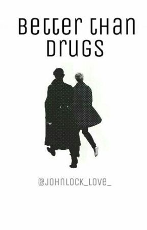 Better Than Drugs by johnlock_love_