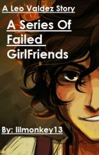 A Series of Failed Girlfriends: A Leo Valdez Story (ON HOLD) by lilmonkey13