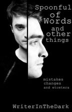 Spoonful of Words and Other Things (Completed) by WriterInTheDark
