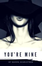 You're Mine {lesbian one shots} by Queen_ScarletRed